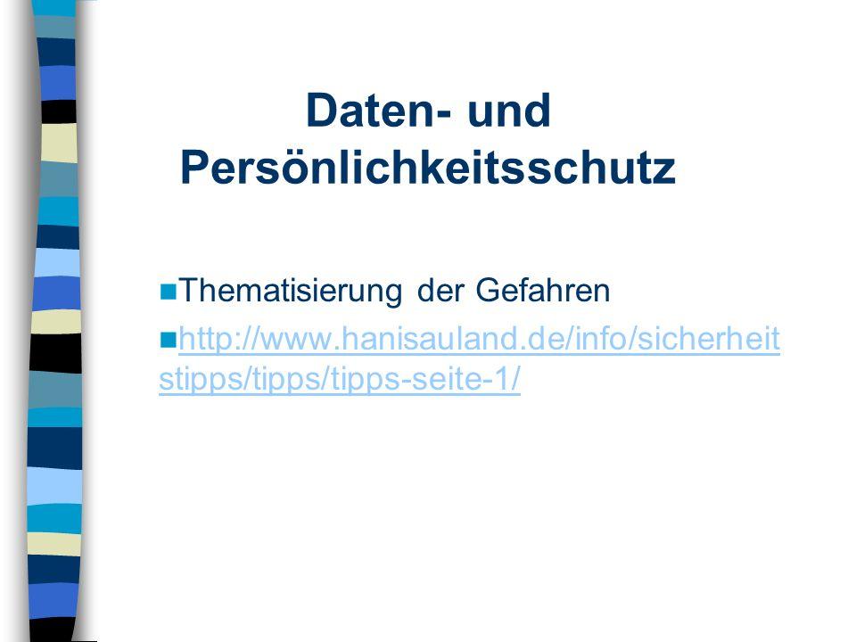 Thematisierung der Gefahren http://www.hanisauland.de/info/sicherheit stipps/tipps/tipps-seite-1/ http://www.hanisauland.de/info/sicherheit stipps/tipps/tipps-seite-1/ Daten- und Persönlichkeitsschutz