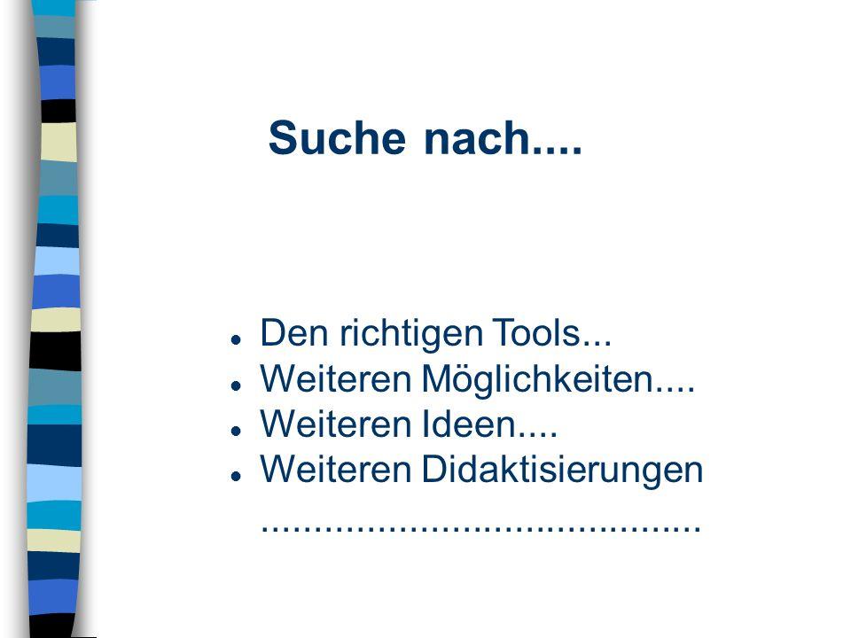 Suche nach.... Den richtigen Tools... Weiteren Möglichkeiten....