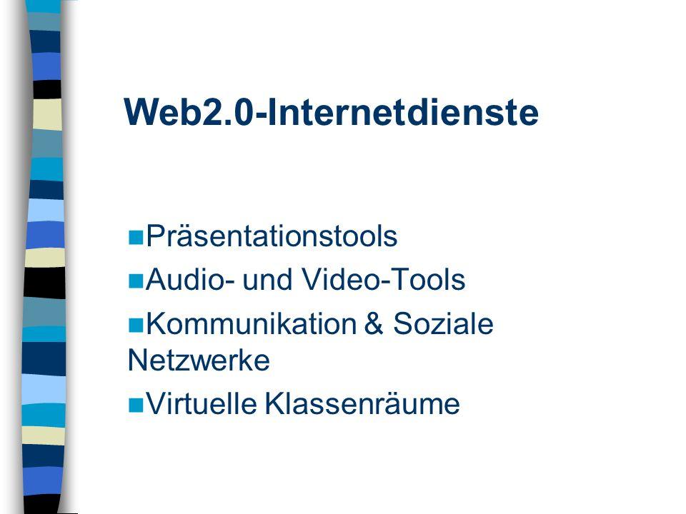 Präsentationstools Audio- und Video-Tools Kommunikation & Soziale Netzwerke Virtuelle Klassenräume Web2.0-Internetdienste