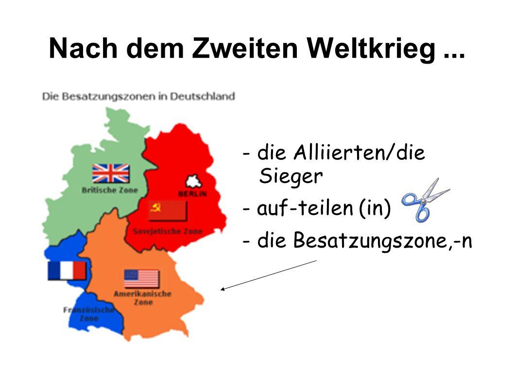 Nach dem Zweiten Weltkrieg... - die Alliierten/die Sieger - auf-teilen (in) - die Besatzungszone,-n