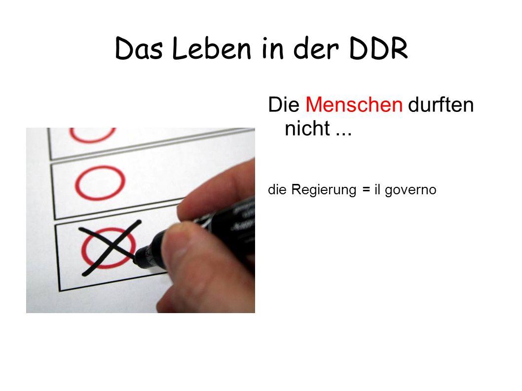 Das Leben in der DDR Die Menschen durften nicht... die Regierung = il governo