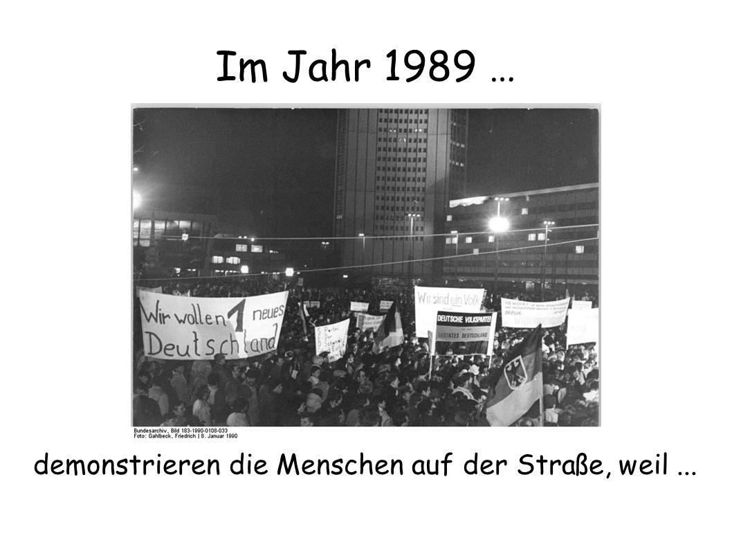 Im Jahr 1989 … demonstrieren die Menschen auf der Straße, weil...