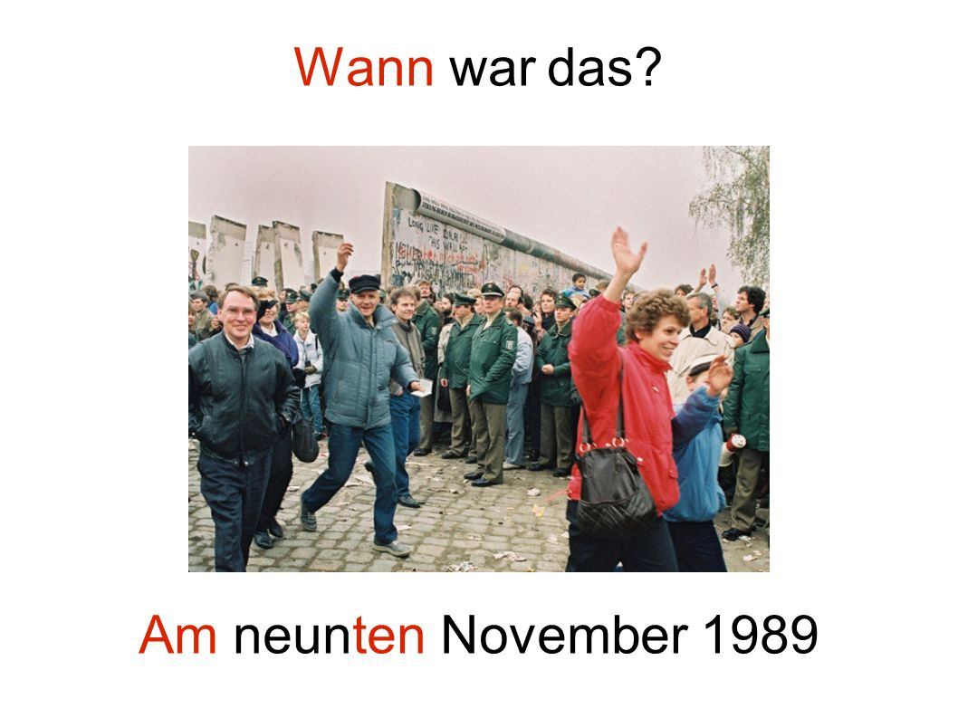Wann war das? Am neunten November 1989