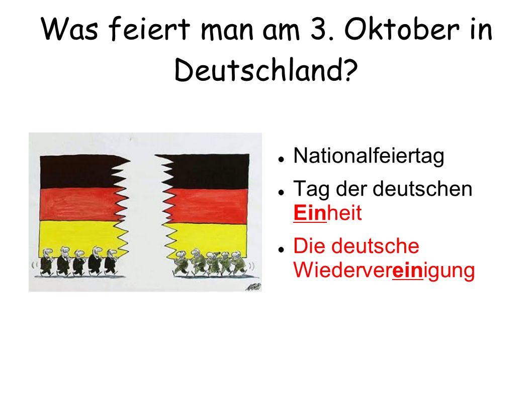 Was feiert man am 3. Oktober in Deutschland? Nationalfeiertag Tag der deutschen Einheit Die deutsche Wiedervereinigung