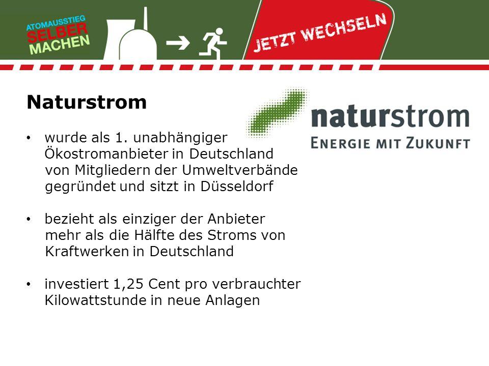 Naturstrom wurde als 1. unabhängiger Ökostromanbieter in Deutschland von Mitgliedern der Umweltverbände gegründet und sitzt in Düsseldorf bezieht als