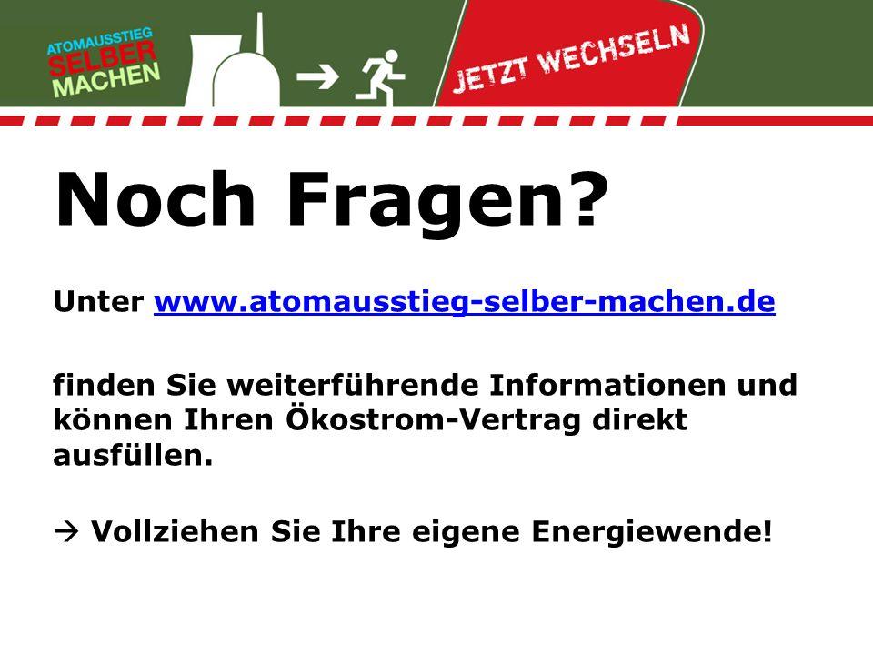 Noch Fragen? Unter www.atomausstieg-selber-machen.dewww.atomausstieg-selber-machen.de finden Sie weiterführende Informationen und können Ihren Ökostro