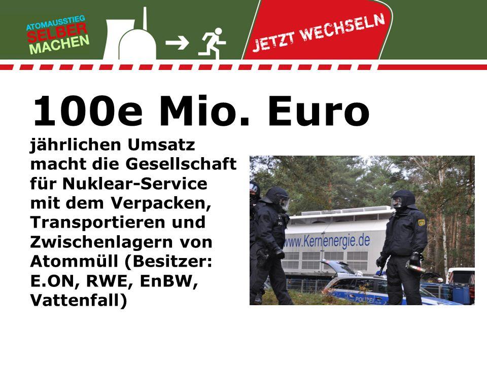100e Mio. Euro jährlichen Umsatz macht die Gesellschaft für Nuklear-Service mit dem Verpacken, Transportieren und Zwischenlagern von Atommüll (Besitze