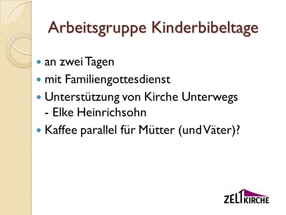 Arbeitsgruppe Kinderbibeltage an zwei Tagen mit Familiengottesdienst Unterstützung von Kirche Unterwegs - Elke Heinrichsohn Kaffee parallel für Mütter