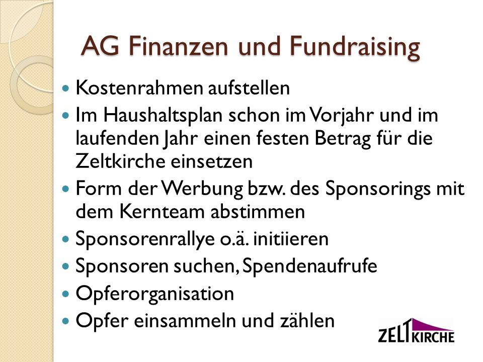 AG Finanzen und Fundraising Kostenrahmen aufstellen Im Haushaltsplan schon im Vorjahr und im laufenden Jahr einen festen Betrag für die Zeltkirche ein