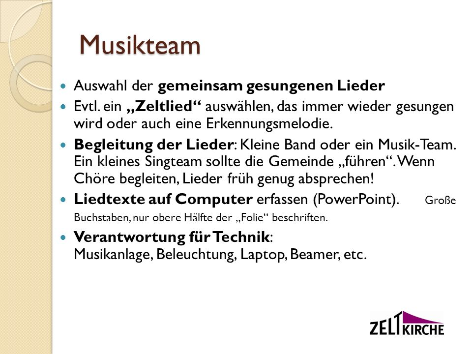 Musikteam Auswahl der gemeinsam gesungenen Lieder Evtl. ein Zeltlied auswählen, das immer wieder gesungen wird oder auch eine Erkennungsmelodie. Begle