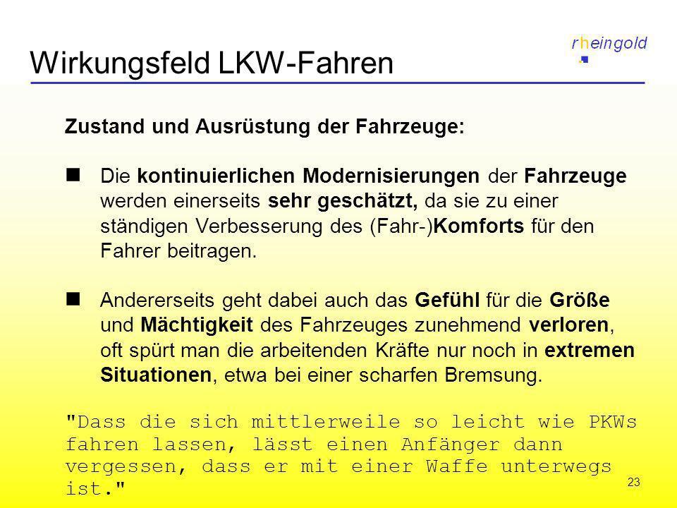 23 Wirkungsfeld LKW-Fahren Zustand und Ausrüstung der Fahrzeuge: Die kontinuierlichen Modernisierungen der Fahrzeuge werden einerseits sehr geschätzt,