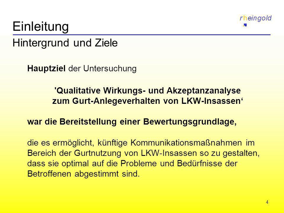 4 Einleitung Hintergrund und Ziele Hauptziel der Untersuchung 'Qualitative Wirkungs- und Akzeptanzanalyse zum Gurt-Anlegeverhalten von LKW-Insassen wa