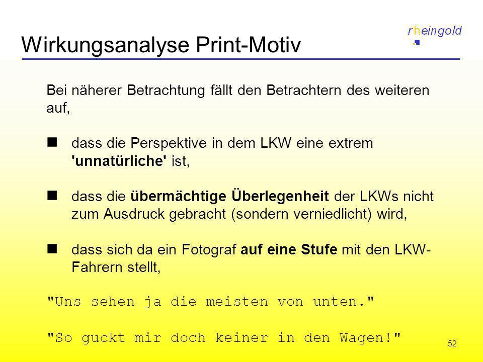 52 Wirkungsanalyse Print-Motiv Bei näherer Betrachtung fällt den Betrachtern des weiteren auf, dass die Perspektive in dem LKW eine extrem 'unnatürlic