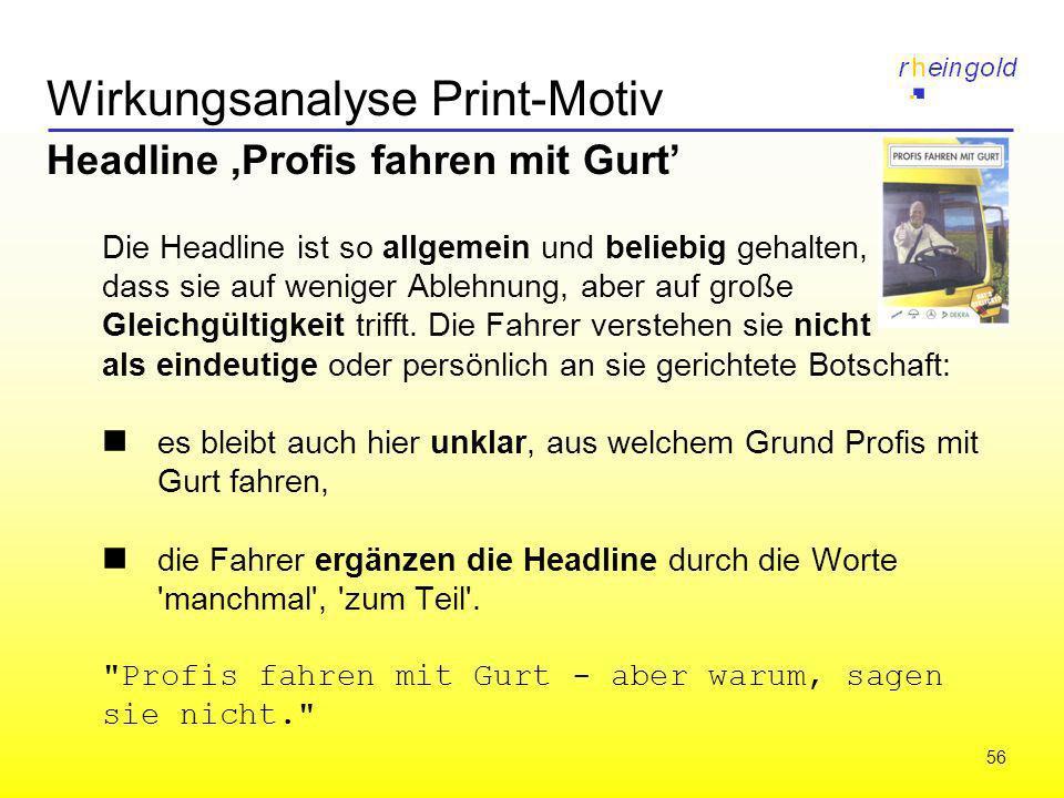 56 Wirkungsanalyse Print-Motiv Headline,Profis fahren mit Gurt Die Headline ist so allgemein und beliebig gehalten, dass sie auf weniger Ablehnung, ab