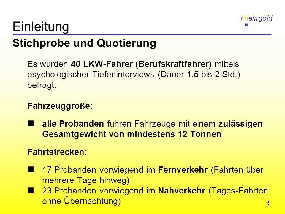 7 Einleitung Stichprobe und Quotierung Arbeitsumfeld: 17 LKW-Fahrer im Speditionsverkehr (Mitarbeiter/Fahrer für Speditionen; schwerpunktmäßig vertreten Fernverkehr) 23 LKW-Fahrer im Werksverkehr (Produktionsbetriebe mit eigenem Fuhrpark; schwerpunktmäßig vertreten Nahverkehr) Befragungsorte: 16 Interviews in Köln 18 Interviews im Ruhrgebiet (Bochum und Wuppertal) 6 Interviews in Dresden