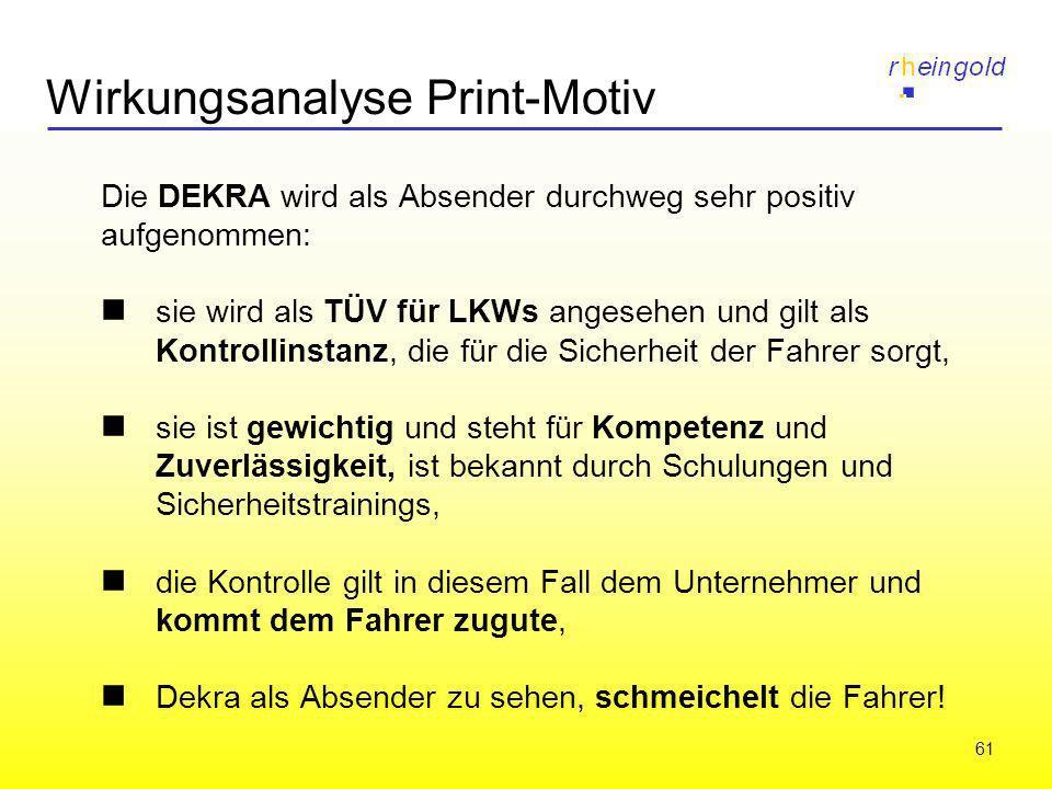 61 Wirkungsanalyse Print-Motiv Die DEKRA wird als Absender durchweg sehr positiv aufgenommen: sie wird als TÜV für LKWs angesehen und gilt als Kontrol