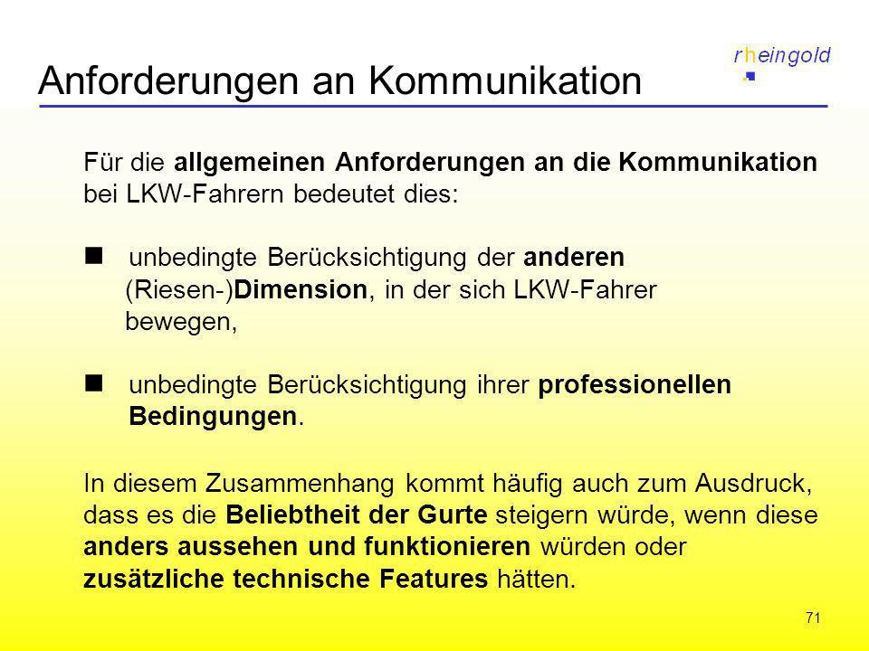 71 Anforderungen an Kommunikation Für die allgemeinen Anforderungen an die Kommunikation bei LKW-Fahrern bedeutet dies: unbedingte Berücksichtigung de