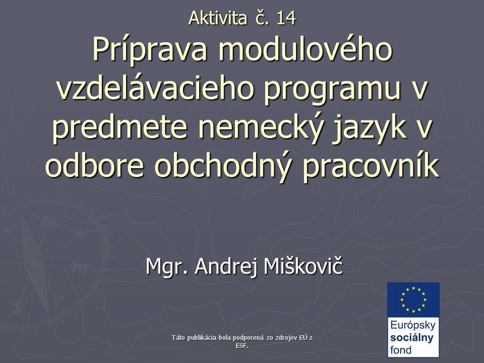 Táto publikácia bola podporená zo zdrojov EÚ z ESF. St. Nr. 1