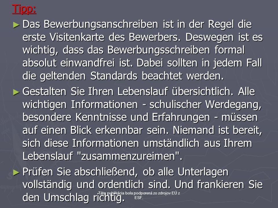 Táto publikácia bola podporená zo zdrojov EÚ z ESF.Tipp: Das Bewerbungsanschreiben ist in der Regel die erste Visitenkarte des Bewerbers. Deswegen ist