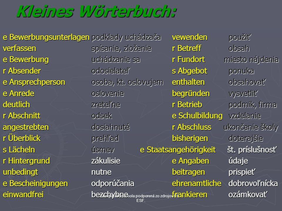 Táto publikácia bola podporená zo zdrojov EÚ z ESF. Kleines Wörterbuch: e Bewerbungsunterlagenpodklady uchádzačavewendenpoužiť verfassenspísanie, zlož