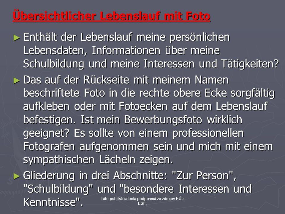 Táto publikácia bola podporená zo zdrojov EÚ z ESF. Übersichtlicher Lebenslauf mit Foto Enthält der Lebenslauf meine persönlichen Lebensdaten, Informa