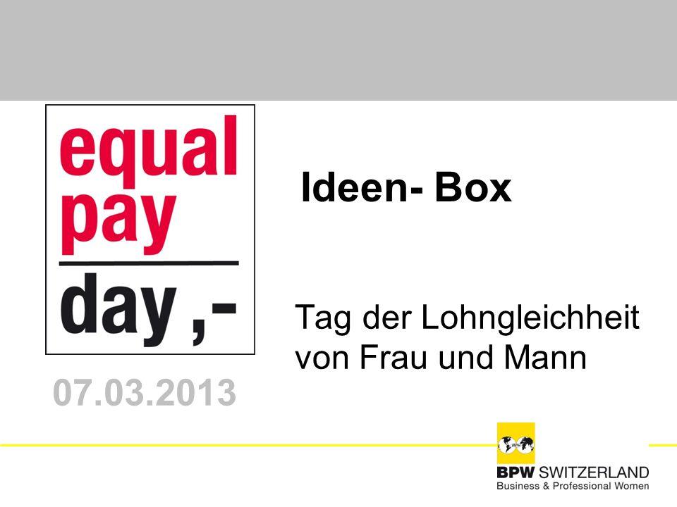 Tag der Lohngleichheit von Frau und Mann 07.03.2013 Ideen- Box