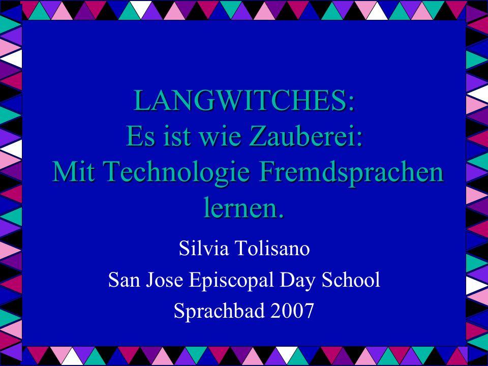 LANGWITCHES: Es ist wie Zauberei: Mit Technologie Fremdsprachen lernen. Silvia Tolisano San Jose Episcopal Day School Sprachbad 2007