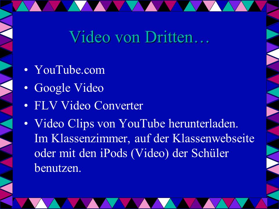 Video von Dritten… YouTube.com Google Video FLV Video Converter Video Clips von YouTube herunterladen.
