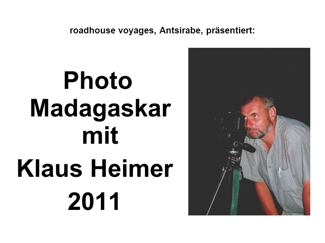 roadhouse voyages, Antsirabe, präsentiert: Photo Madagaskar mit Klaus Heimer 2011