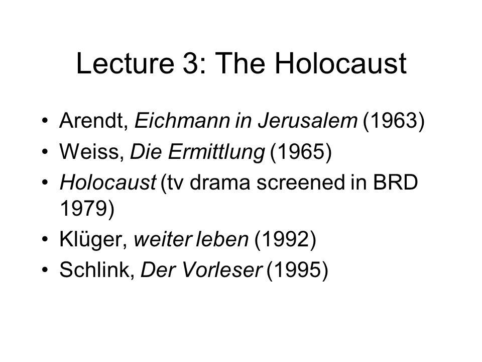 Arendt, Eichmann in Jerusalem (1963) Weiss, Die Ermittlung (1965) Holocaust (tv drama screened in BRD 1979) Klüger, weiter leben (1992) Schlink, Der Vorleser (1995)