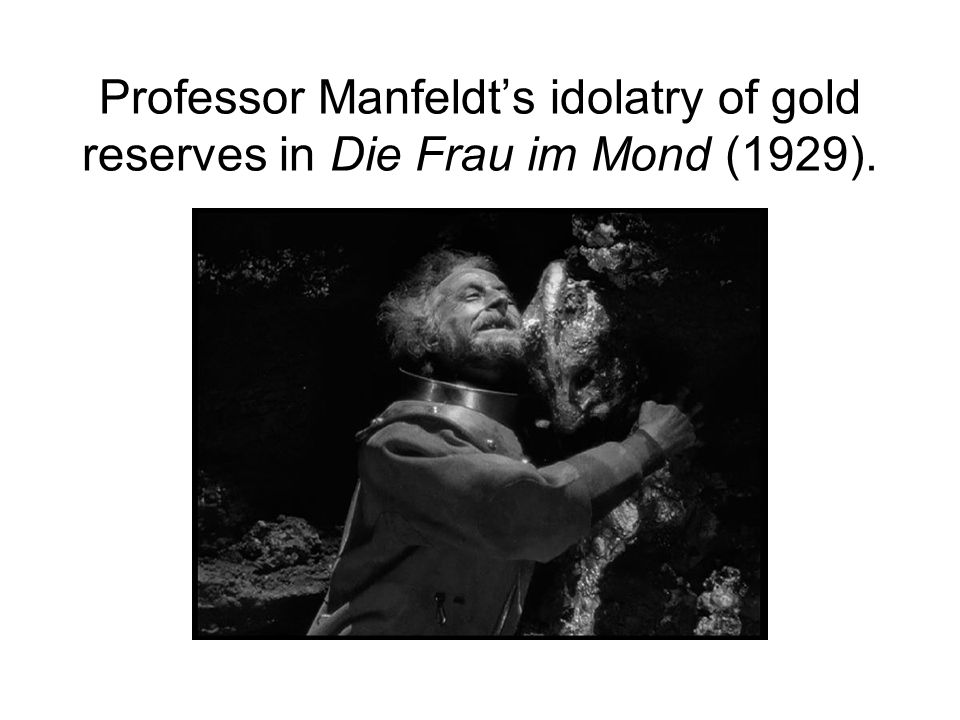 Professor Manfeldts idolatry of gold reserves in Die Frau im Mond (1929).