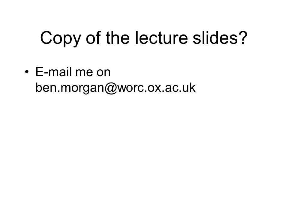 Copy of the lecture slides? E-mail me on ben.morgan@worc.ox.ac.uk
