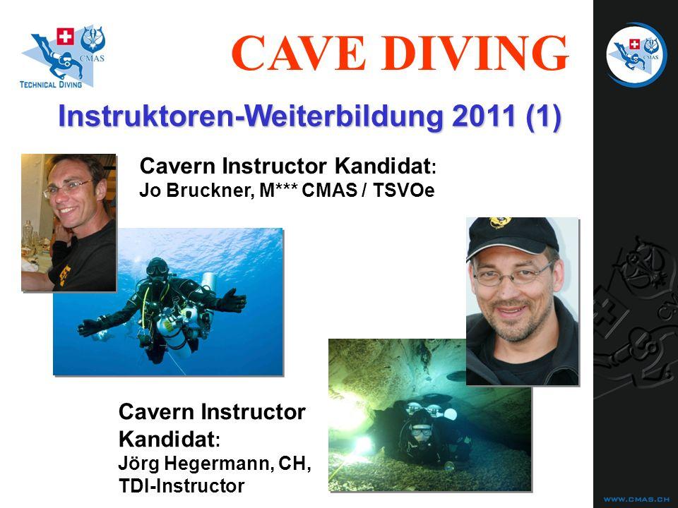 CAVE DIVING Instruktoren-Weiterbildung 2011 (1) Cavern Instructor Kandidat : Jo Bruckner, M*** CMAS / TSVOe Cavern Instructor Kandidat : Jörg Hegerman