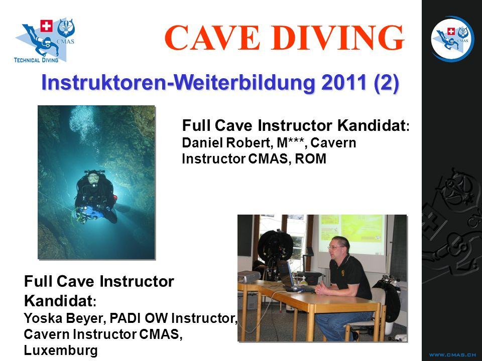 CAVE DIVING Instruktoren-Weiterbildung 2011 (2) Full Cave Instructor Kandidat : Daniel Robert, M***, Cavern Instructor CMAS, ROM Full Cave Instructor