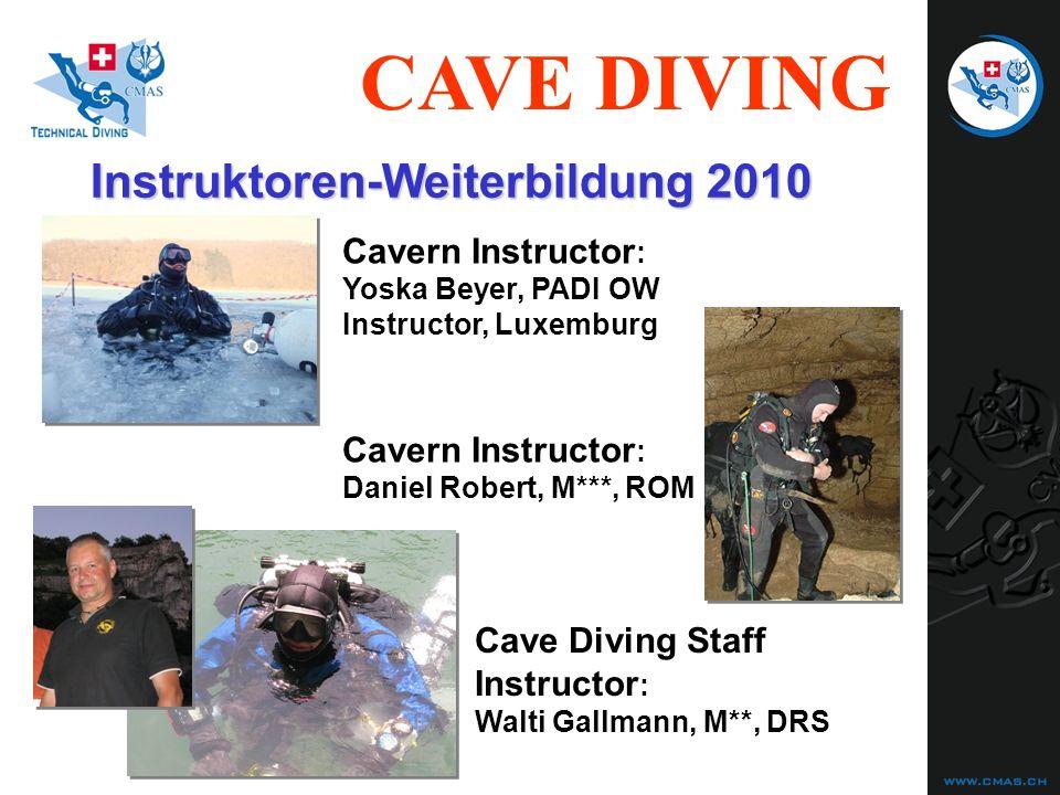 CAVE DIVING Instruktoren-Weiterbildung 2010 Cavern Instructor : Yoska Beyer, PADI OW Instructor, Luxemburg Cavern Instructor : Daniel Robert, M***, RO