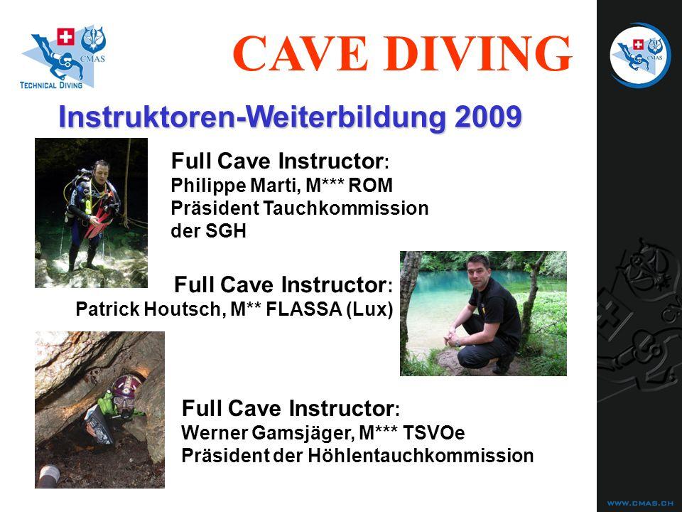 CAVE DIVING Instruktoren-Weiterbildung 2009 Full Cave Instructor : Philippe Marti, M*** ROM Präsident Tauchkommission der SGH Full Cave Instructor : W