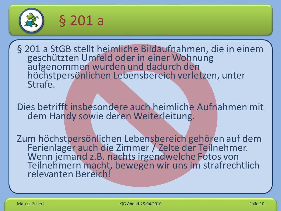 § 201 a § 201 a StGB stellt heimliche Bildaufnahmen, die in einem geschützten Umfeld oder in einer Wohnung aufgenommen wurden und dadurch den höchstpersönlichen Lebensbereich verletzen, unter Strafe.