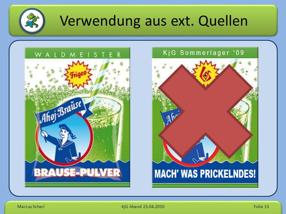 Verwendung aus ext. Quellen Marcus ScherlKjG Abend 23.04.2010Folie 13