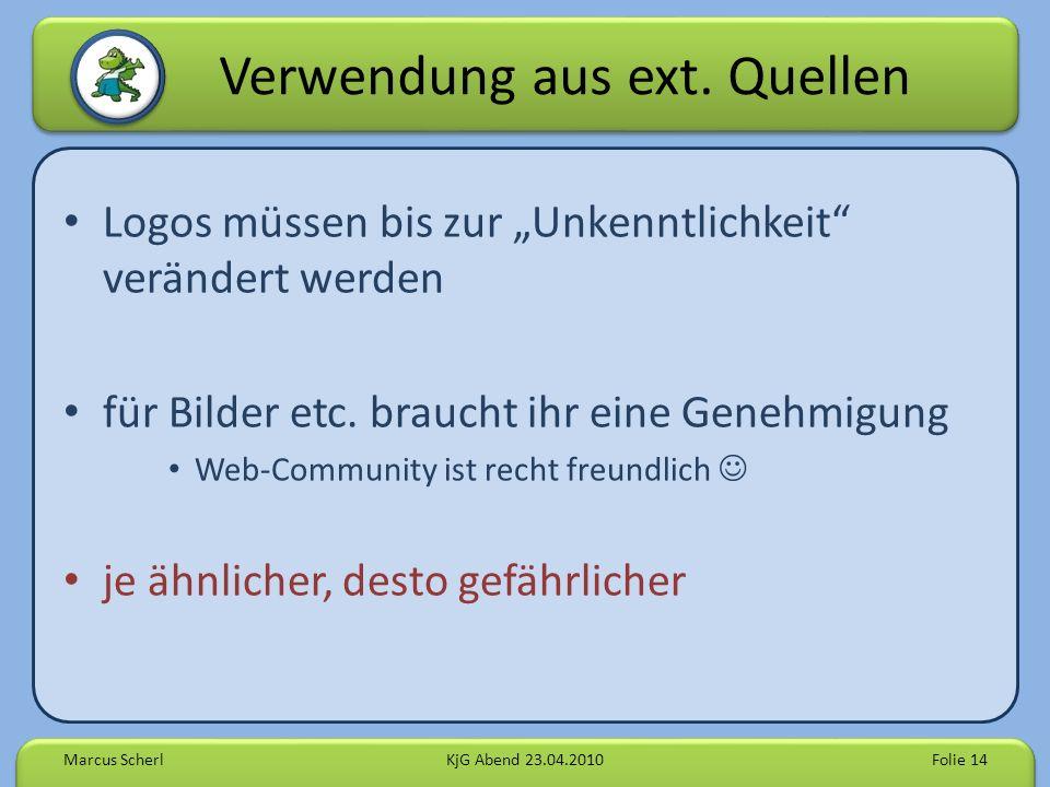 Verwendung aus ext. Quellen Logos müssen bis zur Unkenntlichkeit verändert werden für Bilder etc. braucht ihr eine Genehmigung Web-Community ist recht