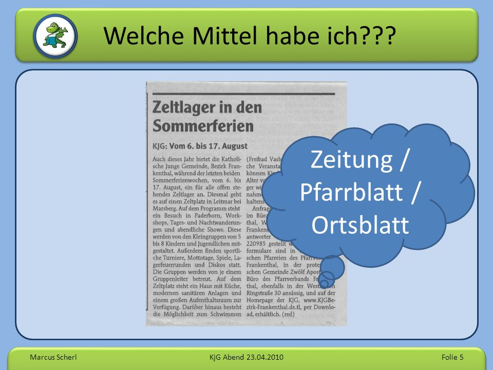 Welche Mittel habe ich Marcus ScherlKjG Abend 23.04.2010Folie 5 Zeitung / Pfarrblatt / Ortsblatt