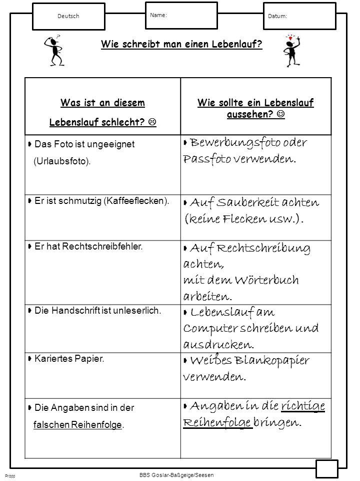 Deutsch Name: Datum: Wie schreibt man einen Lebenlauf? Propp BBS Goslar-Baßgeige/Seesen Was ist an diesem Lebenslauf schlecht? Wie sollte ein Lebensla