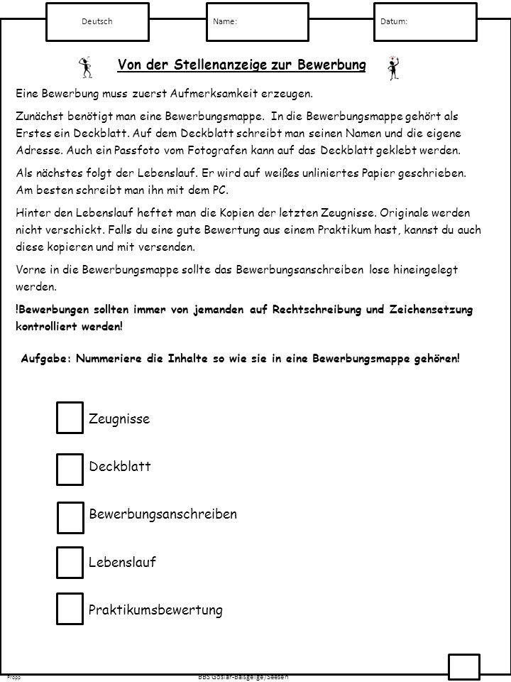 Deutsch Name:Datum: Propp BBS Goslar-Baßgeige/Seesen Eine Bewerbung muss zuerst Aufmerksamkeit erzeugen. Zunächst benötigt man eine Bewerbungsmappe. I