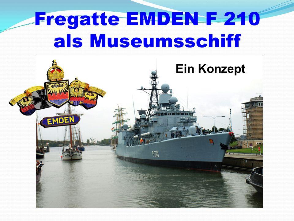 Fregatte EMDEN F 210 als Museumsschiff Ein Konzept
