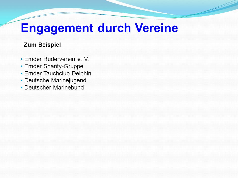 Zum Beispiel Emder Ruderverein e. V. Emder Shanty-Gruppe Emder Tauchclub Delphin Deutsche Marinejugend Deutscher Marinebund Engagement durch Vereine