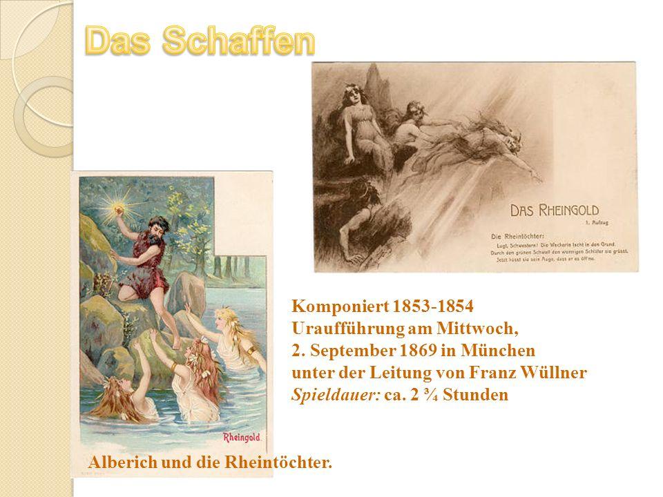 Alberich und die Rheintöchter. Komponiert 1853-1854 Uraufführung am Mittwoch, 2. September 1869 in München unter der Leitung von Franz Wüllner Spielda