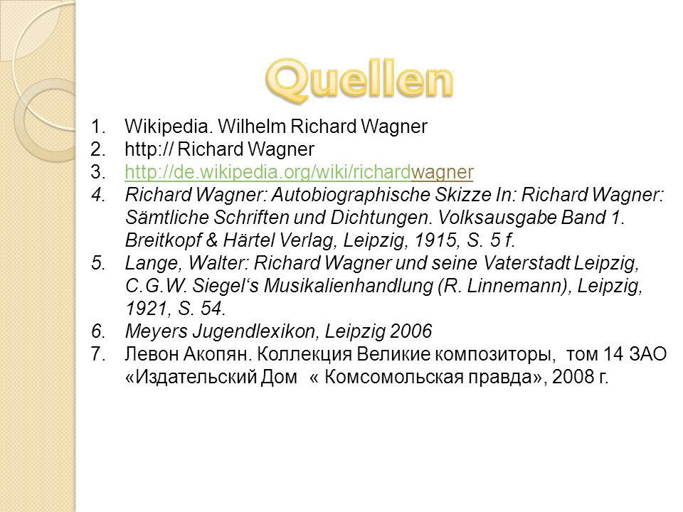 1.Wikipedia. Wilhelm Richard Wagner 2.http:// Richard Wagner 3.http://de.wikipedia.org/wiki/richardwagnerhttp://de.wikipedia.org/wiki/richard 4.Richar