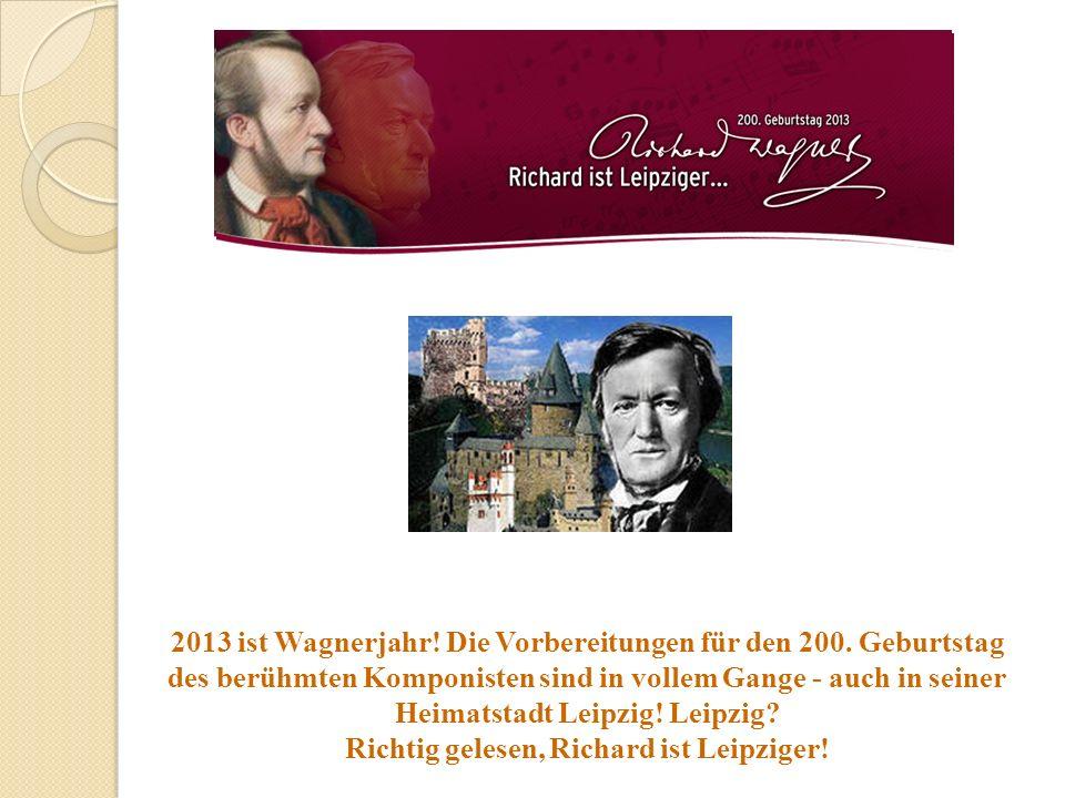 2013 ist Wagnerjahr! Die Vorbereitungen für den 200. Geburtstag des berühmten Komponisten sind in vollem Gange - auch in seiner Heimatstadt Leipzig! L