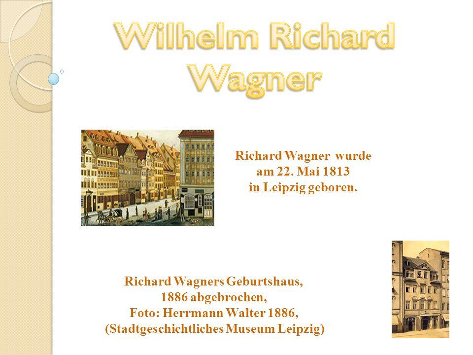 Richard Wagner wurde am 22. Mai 1813 in Leipzig geboren. Richard Wagners Geburtshaus, 1886 abgebrochen, Foto: Herrmann Walter 1886, (Stadtgeschichtlic