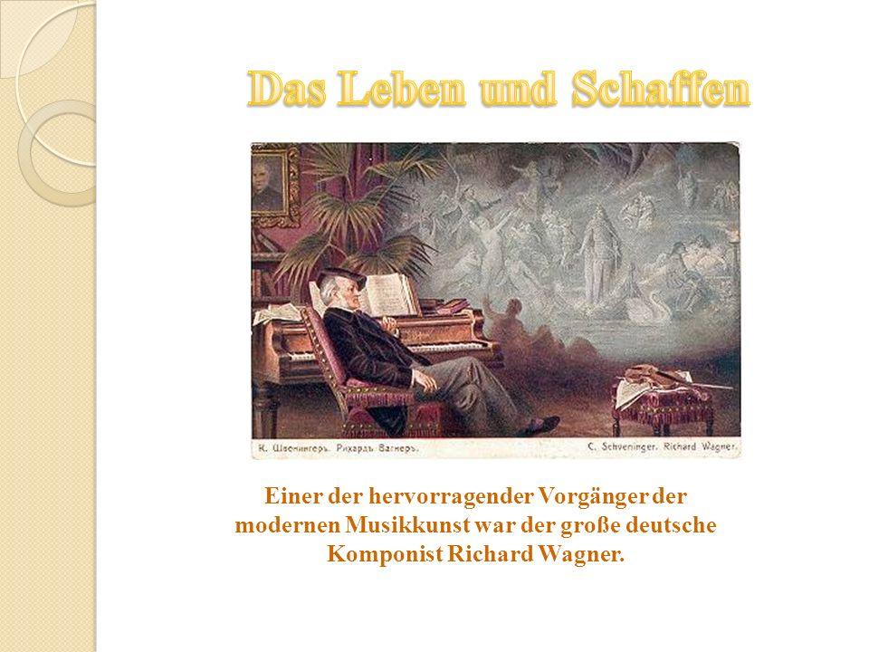Einer der hervorragender Vorgänger der modernen Musikkunst war der große deutsche Komponist Richard Wagner.