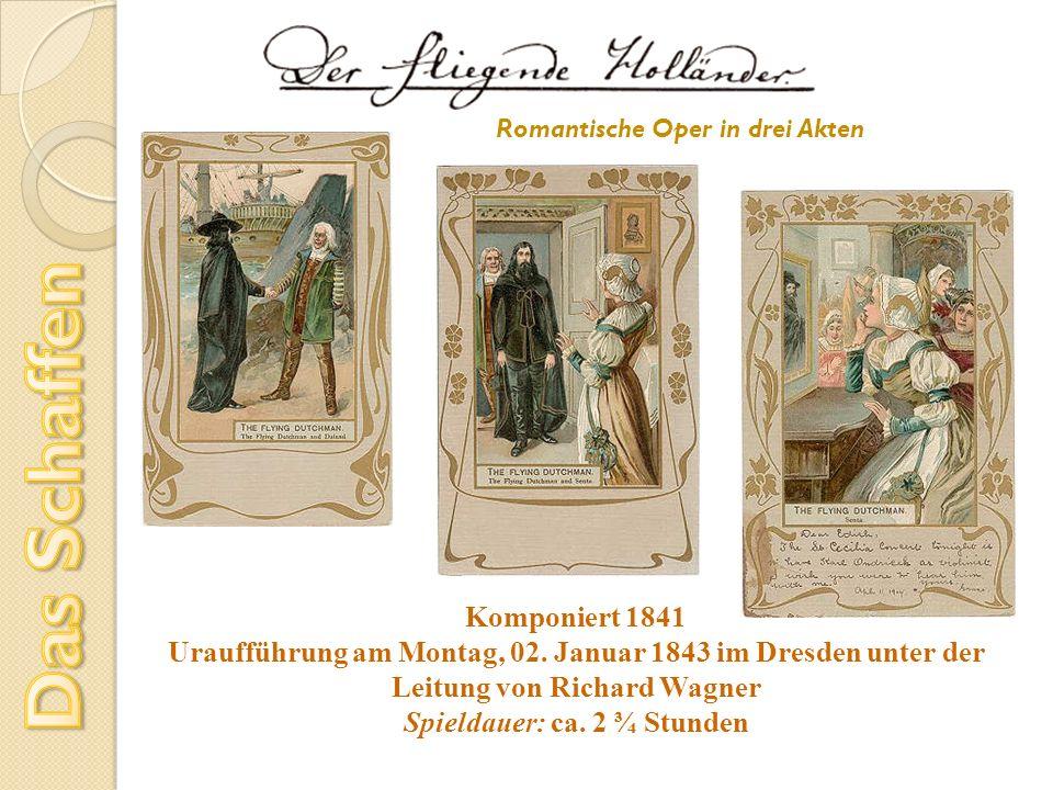 Romantische Oper in drei Akten Komponiert 1841 Uraufführung am Montag, 02. Januar 1843 im Dresden unter der Leitung von Richard Wagner Spieldauer: ca.